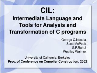 CIL: Intermediate Language and Tools for Analysis and Transformation of C programs