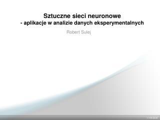 Sztuczne sieci neuronowe - aplikacje w analizie danych eksperymentalnych