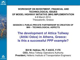 Bill M. Halkias, PE, F.ASCE, F.ITE CEO,  Attica Tollway Operations Authority