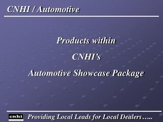 Products within  CNHI's Automotive Showcase Package