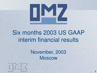 Six months 2003 US GAAP  interim financial results November, 2003 Moscow