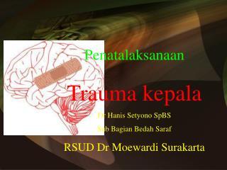 Penatalaksanaan Trauma kepala Dr Hanis Setyono SpBS Sub Bagian Bedah Saraf