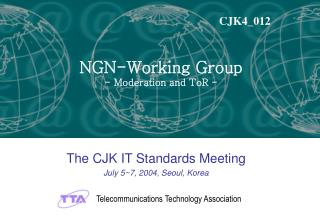 The CJK IT Standards Meeting July 5~7, 2004, Seoul, Korea