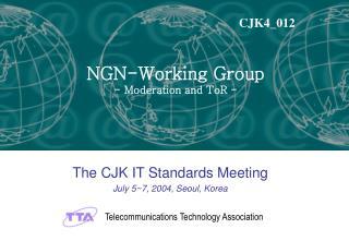 The CJK IT Standards Meeting July 5~7, 2004, Seoul, Korea