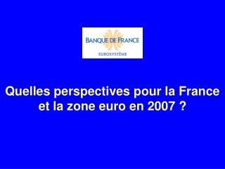 Quelles perspectives pour la France et la zone euro en 2007 ?