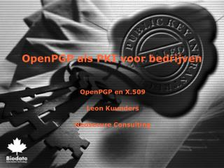 OpenPGP en X.509 Leon Kuunders Nedsecure Consulting