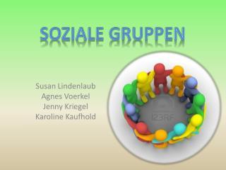 Susan Lindenlaub Agnes  Voerkel Jenny Kriegel Karoline  Kaufhold