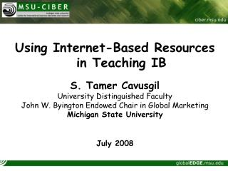 Using Internet-Based Resources in Teaching IB S. Tamer Cavusgil University Distinguished Faculty