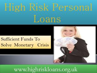 High Risk Personal Loans- Immediate Finance Without Any Risk