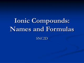 Ionic Compounds: Names and Formulas