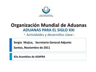 Organizaci�n Mundial de Aduanas ADUANAS PARA EL SIGLO XXI -  Actividades y desarrollos clave  -
