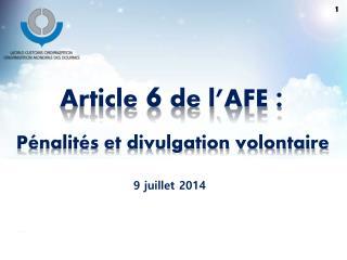 Article  6  de l'AFE  : Pénalités et divulgation volontaire