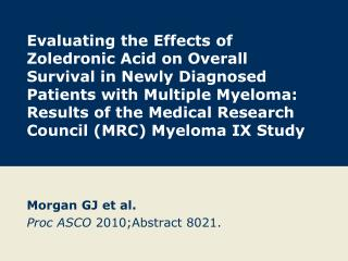 Morgan GJ et al. Proc ASCO  2010;Abstract 8021.