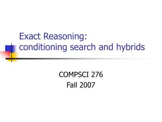 Exact Reasoning: conditioning search and hybrids