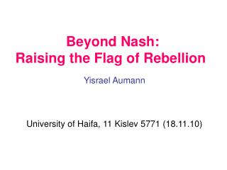 Beyond Nash: Raising the Flag of Rebellion