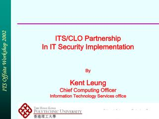 ITS/CLO Partnership In IT Security Implementation By  Kent Leung Chief Computing Officer