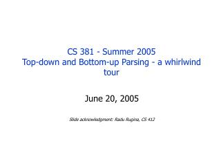 CS 381 - Summer 2005 Top-down and Bottom-up Parsing - a whirlwind tour