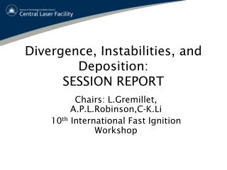 Divergence, Instabilities, and Deposition: SESSION REPORT