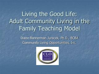 Living the Good Life:   Adult Community Living in the Family Teaching Model