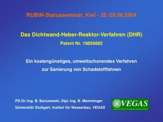 RUBIN-Statusseminar, Kiel - 28./29.06.2004 Das Dichtwand-Heber-Reaktor-Verfahren (DHR)