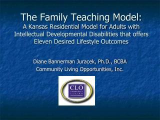 Diane Bannerman Juracek, Ph.D., BCBA Community Living Opportunities, Inc.