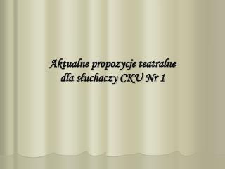 Aktualne propozycje teatralne  dla słuchaczy CKU Nr 1