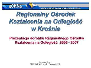 Eugeniusz Gąsior ROKNO/ZSKU, Krosno 6 – 7 grudzień  2007r.