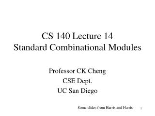 CS 140 Lecture 14 Standard Combinational Modules