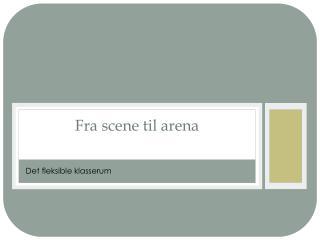 Fra scene til arena