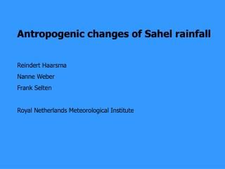 Antropogenic changes of Sahel rainfall Reindert Haarsma Nanne Weber Frank Selten