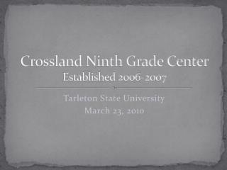 Crossland Ninth Grade Center Established 2006-2007