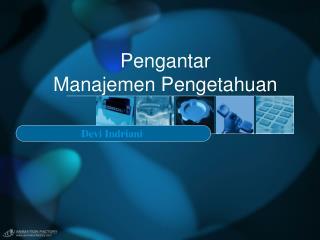 Pengantar  Manajemen Pengetahuan