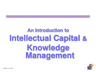 An Introduction to Intellectual Capital  & Knowledge Management