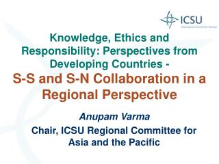 Anupam Varma Chair, ICSU Regional Committee for Asia and the Pacific