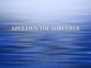 APULEIUS THE SORCERER
