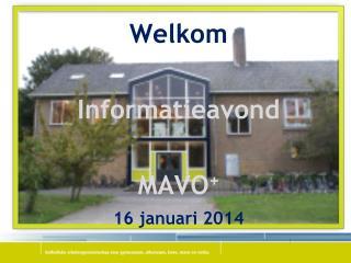 Welkom Informatieavond MAVO + 16 januari 2014