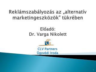 """Reklámszabályozás az """"alternatív marketingeszközök"""" tükrében Előadó: Dr. Varga Nikolett"""