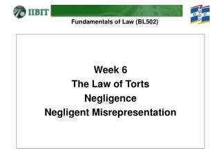 Week 6 The Law of Torts Negligence Negligent Misrepresentation