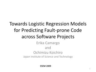 Towards Logistic Regression Models for Predicting Fault-prone Code across Software Projects