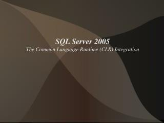 SQL Server 2005 The Common Language Runtime (CLR) Integration