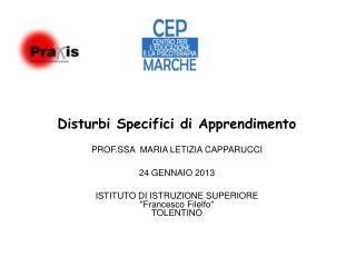 Disturbi Specifici di Apprendimento PROF.SSA  MARIA LETIZIA CAPPARUCCI 24 GENNAIO 2013