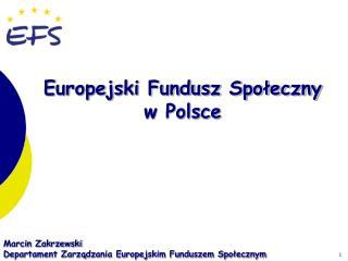 Marcin Zakrzewski Departament Zarządzania Europejskim Funduszem Społecznym