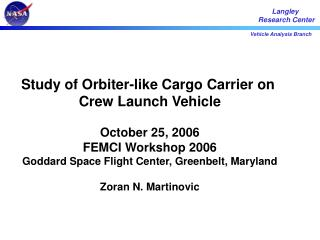 Study of Orbiter-like Cargo Carrier on  Crew Launch Vehicle October 25, 2006 FEMCI Workshop 2006