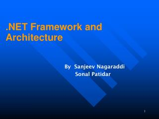 .NET Framework and Architecture                   By  Sanjeev Nagaraddi