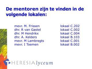 mevr. M. Frissen             lokaal C.202 dhr. R van Gastellokaal C.002