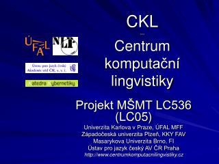 CKL --- Centrum  komput ační lingvistiky