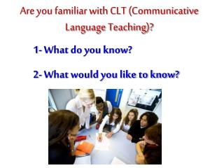 Are you familiar with CLT (Communicative Language Teaching)?