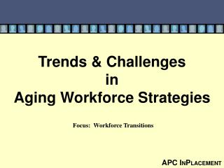 Trends & Challenges in Aging Workforce Strategies