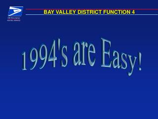 BAY VALLEY DISTRICT FUNCTION 4
