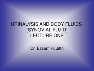 URINALYSIS AND BODY FLUIDS  (SYNOVIAL FLUID) LECTURE ONE